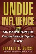 Undue Influence How The Wall Street Elite Put The Financial System At Risk