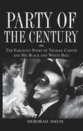 Party of the Century The Fabulous Story of Truman Capote and His Black and White Ball