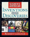 Scientific American Inventions and Discoveries All the Milestones in IngenuityFrom the Discovery of Fire to the Invention of the Microwave Oven
