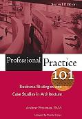 Professional Practice 101 Business Strategies And Case Studies in Architecture