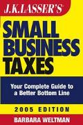 J.K. Lasser's Small Business Taxes 2005 Your Complete Guide To A Better Bottom Line