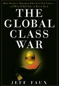 Global Class War How America's Bipartisan Elite Lost Our Future - And What It Will Take to W...