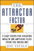 Attractor Factor 5 Easy Steps for Creating Wealth (or Anything Else) from the Inside Out