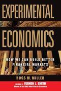 Experimental Economics How We Can Build Better Financial Markets