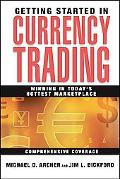 Getting Started in Currency Trading Winning in Today's Hottest Marketplace