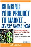 Bringing Your Product To Market...in Less Than A Year Fast-track Approaches To Cashing In On...