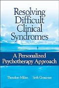 Resolving Difficult Clinical Syndromes A Personalized Psychotherapy Approach