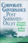 Corporate Governance Post-Sarbanes-Oxley Regulations, Requirements, and Integrated Processes