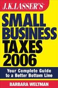 J.K. Lasser's Small Business Taxes 2006 Your Complete Guide to a Better Bottom Line