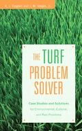 Turf Problem Solver Case Studies And Solutions for Environmental, Cultural And Pest Problems
