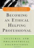 Becoming an Ethical Helping Professional: Cultural and Philosophical Foundations (Wiley Desk...