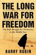 Long War for Freedom The Arab Struggle for Democracy in the Middle East