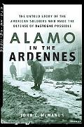 Alamo in the Ardennes The Untold Story of the American Soldiers Who Made the Defense of Bast...
