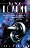 Great Beyond Higher Dimensions, Parallel Universes And the Extraordinary Search for a Theory...