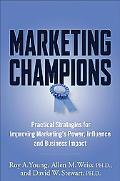 Marketing Champions Practical Strategies for Improving Marketing's Power, Influence, and Bus...