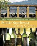 Pacific Northwest Wining and Dining The People, Places, Food, and Drink of Washington, Orego...