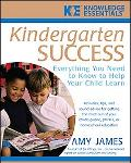 Kindergarten Success Everything You Need to Know to Help Your Child Learn