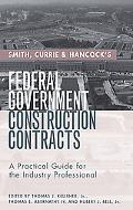 Smith, Currie and Hancock's Federal Government Construction Contracts: A Practical Guide for...