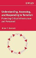Understanding, Assessing, and Responding to Terrorism Protecting Critical Infrastructure and...