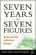 Seven Years to Seven Figures The Fast-track Plan to Becoming a Millionaire