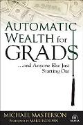 Automatic Wealth for Graduates And Anyone Else Just Starting Out