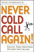Never Cold Call Again Achieve Sales Greatness Without Cold Calling