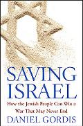 Saving Israel: How the Jewish State Can Win a War that May Never End