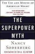 Superpower Myth The Use And Misuse of American Might