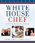 White House Chef Eleven Years, Two Presidents, One Kitchen