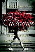 Romancing the Customer Maximizing Brand Value Through Powerful Relationship Management