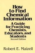 How to Find Chemical Information A Guide for Practicing Chemists, Educators, and Students