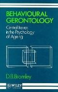 Behavioural Gerontology: Central Issues in the Psychology of Ageing - D. B. Bromley - Hardcover
