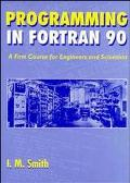 Programming in Fortran 90 A First Course for Engineers and Scientists