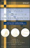 Statistical Advances in the Biomedical Sciences: Clinical Trials, Epidemiology, Survival Ana...