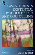 Case Studies in Existential Psychotherapy and Counselling (Wiley Series in Psychotherapy and...