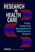 Research in Health Care Design, Conduct and Interpretation of Health Services Research