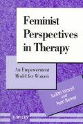 Feminist Perspectives in Therapy: An Empowerment Model for Women (Wiley Series in Psychotherapy and Counselling)