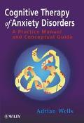 Cognitive Therapy of Anxiety Disorders A Practice Manual and Conceptual Guide