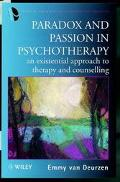 Paradox and Passion in Psychotherapy An Existential Approach to Therapy and Counselling