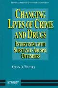 Changing Lives of Crime and Drugs Intervening With Substance-Abusing Offenders