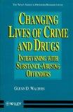 Changing Lives of Crime and Drugs: Intervening with Substance-Abusing Offenders (Wiley Serie...