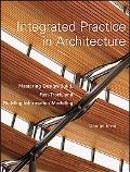 Integrated Practice in Architecture Mastering Design-build, Fast-track, and Building Informa...