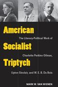 American Socialist Triptych : The Literary-Political Work of Charlotte Perkins Gilman, Upton...