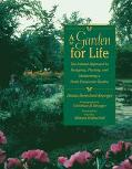 Garden for Life The Natural Approach to Designing, Planting, and Maintaining a North Tempera...