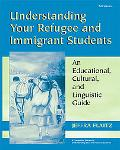 Understanding Your Refugee And Immigrant Students An Educational, Cultural, And Linguistic G...