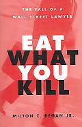 Eat What You Kill The Fall of a Wall Street Lawyer