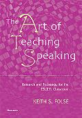 Art of Teaching Speaking Research And Pedagogy in the Esl/efl Classroom