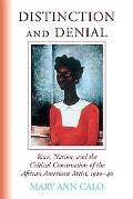 Distinction and Denial Race, Nation, and the Critical Construction of the African American A...