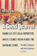 Good Quarrel: America's Top Legal Reporters Share Stories from Inside the Supreme Court