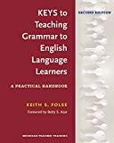 Keys to Teaching Grammar to English Language Learners, Second Ed.: A Practical Handbook
